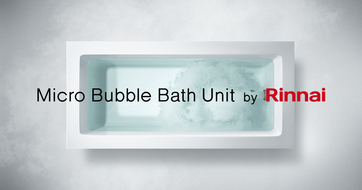 Micro Bubble Bath Unit by Rinnai | 公式サイト